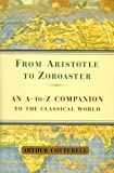 From Aristotle to Zoroaster: An a to Z Companion to the Classical World (0684855968) by Cotterell, Arthur