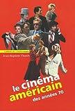 echange, troc Jean-Baptiste Thoret - Le cinéma américain des années 70