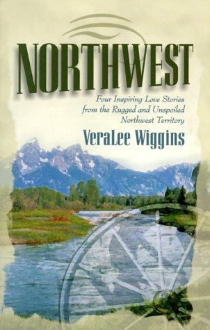 Northwest: Heartbreak Trail/Martha My Own/Abram My Love/A New Love (Inspirational Romance Collection), VeraLee Wiggins