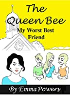 The Queen Bee: My Worst Best Friend [Kindle Edition]