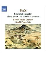 Arnold Bax : Sonates pour clarinette - Trio pour piano - Trio en un mouvement