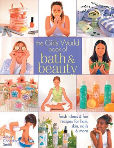 The Girls' World Book of Bath & Beauty: Fresh Ideas & Fun Recipes for Hair, Skin, Nails & More (Kids Crafts)