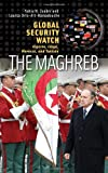 img - for Global Security Watch - The Maghreb: Algeria, Libya, Morocco, and Tunisia (Praeger Security International) book / textbook / text book