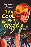 Professor Peter Stanfield The Cool and the Crazy: Pop Fifties Cinema