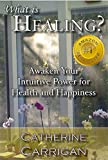 img - for What Is Healing?: Awaken Your Intuitive Power for Health and Happiness book / textbook / text book