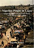 Dagmar Deuber Nigerian Pidgin in Lagos: Language Contact, Variation and Change in an African Urban Setting