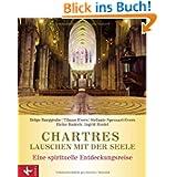 Chartres - Lauschen mit der Seele: Eine spirituelle Entdeckungsreise