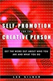Self-Promotion for the Creative Person: Get the Word Out About Who You Are and What You Do (0609806262) by Lee Silber