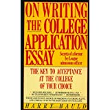 On Writing the College Application Essay: The Key to Acceptance and the College of your Choice ~ Harry Bauld