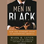 Men in Black: How the Supreme Court is Destroying America   Mark R. Levin