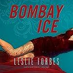 Bombay Ice | Leslie Forbes