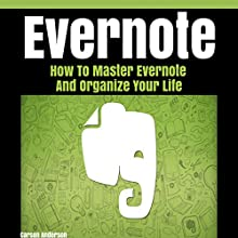 Evernote: How to Master Evernote and Organize Your Life Audiobook by Carson Anderson Narrated by J. Vincent Fox