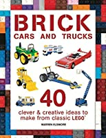 Brick Cars and Trucks: 40 Clever & Creative Ideas to Make from Classic LEGO®