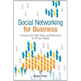 Social Networking for Business: Choosing the Right Tools and Resources to Fit Your Needs ~ Rawn Shah