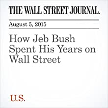 How Jeb Bush Spent His Years on Wall Street (       UNABRIDGED) by Justin Baer Narrated by Ken Borgers