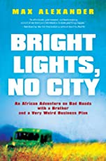 Bright Lights, No City: An African Adventure on Bad Roads with a Brother and a Very Weird Business Plan