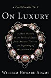 img - for On Luxury: A Cautionary Tale: A Short History of the Perils of Excess from Ancient Times to the Beginning of the Modern Era book / textbook / text book