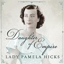 Daughter of Empire: My Life as a Mountbatten   Livre audio Auteur(s) : Pamela Hicks Narrateur(s) : Corrie James