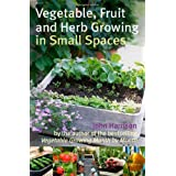 Vegetable, Fruit and Herb Growing in Small Spacesby John Harrison