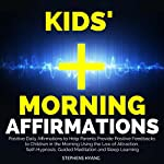 Kids' Morning Affirmation: Positive Daily Affirmations to Help Parents Provide Positive Feedbacks to Children in the Morning Using the Law of Attraction, Self-Hypnosis, Guided Meditation | Stephens Hyang