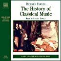 The History of Classical Music (       UNABRIDGED) by Richard Fawkes Narrated by Robert Powell