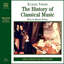 The History of Classical Music | Livre audio Auteur(s) : Richard Fawkes Narrateur(s) : Robert Powell