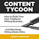 Content Tycoon: How to Build Your Own Freelance Writing Business... And Make Money Writing Articles Online (       UNABRIDGED) by Joseph Marwood Narrated by Matt Weight