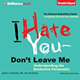 I Hate You - Dont Leave Me: Understanding the Borderline Personality