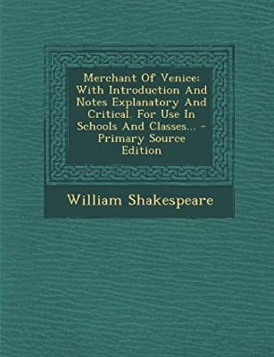 Merchant of Venice: With Introduction and Notes Explanatory and Critical. for Use in Schools and Classes... - Primary Source Edition