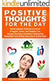 Positive Thoughts For The Day: Banish Negative Thinking And Create  A Happier, Calmer, And Healthier You. Harness The Power of Positive Thinking, And Instantly ... A Great Day! (FeelFabToday Guides Book 2)