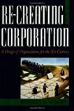 Re-Creating the Corporation: A Design of Organizations for the 21st Century