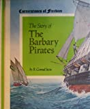 The Story of the Barbary Pirates (Cornerstones of Freedom) (0516046322) by Stein, R. Conrad
