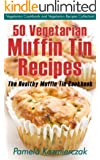 50 Vegetarian Muffin Tin Recipes - The Healthy Muffin Tin Cookbook (Vegetarian Cookbook and Vegetarian Recipes Collection 15) (English Edition)