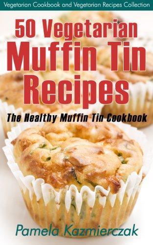 Free Kindle Book : 50 Vegetarian Muffin Tin Recipes - The Healthy Muffin Tin Cookbook (Vegetarian Cookbook and Vegetarian Recipes Collection 15)