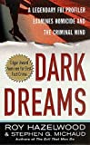 Dark Dreams: A Legendary FBI Profiler Examines  Homicide and the Criminal Mind