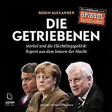 Die Getriebenen: Merkel und die Flüchtlingspolitik - Ein Insider-Report Hörbuch von Robin Alexander Gesprochen von: Helmut Winkelmann