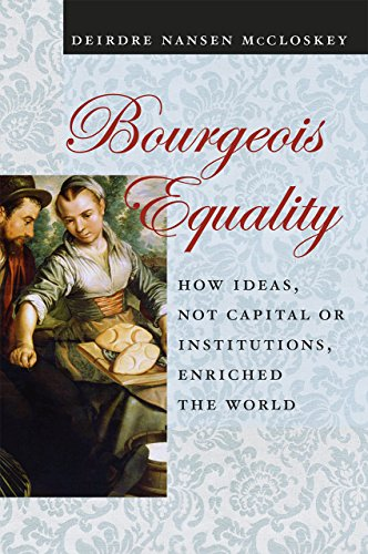 Bourgeois Equality: How Ideas, Not Capital or Institutions, Enriched the World PDF