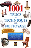 1001 trucs et techniques de nettoyage : Un guide complet, tous les secrets des professionnels du nettoyage rvls