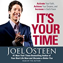 It's Your Time: Activate Your Faith, Accomplish Your Dreams, and Increase in God's Favor (       ABRIDGED) by Joel Osteen Narrated by Joel Osteen