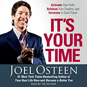 It's Your Time: Activate Your Faith, Accomplish Your Dreams, and Increase in God's Favor | [Joel Osteen]