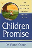 Children of Promise: The Ultimate Guide to Raising Healthy Kids