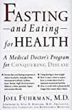 Fasting-And Eating-For Health: A Medical Doctors Program for Conquering Disease