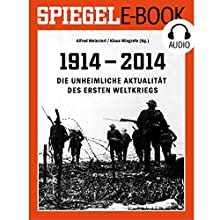 Die unheimliche Aktualität des Ersten Weltkriegs Hörbuch von  DER SPIEGEL Gesprochen von:  Deutsche Blindenstudienanstalt