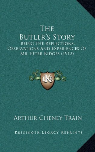 The Butler's Story: Being the Reflections, Observations and Experiences of Mr. Peter Ridges (1912)