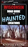 img - for The Wisconsin Road Guide to Haunted Locations book / textbook / text book