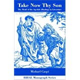 Take Now Thy Son: The Motif of the Aqedah (Binding) in Literature (Bibal Monograph Series, 5)