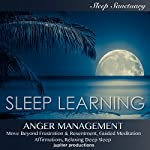 Anger Management, Move Beyond Frustration & Resentment: Sleep Learning, Guided Meditation, Affirmations, Relaxing Deep Sleep |  Jupiter Productions