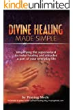 Divine Healing Made Simple: Simplifying the supernatural to make healing & miracles a part of your everyday life (The Kingdom of God Made Simple Book 1) (English Edition)