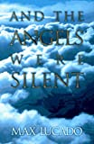 And the Angels Were Silent (Chronicles of the Cross) (0880708042) by Max Lucado