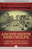 Archie Meets Nero Wolfe: A Prequel to Rex Stout's Nero Wolfe Mysteries (1453270973) by Goldsborough, Robert